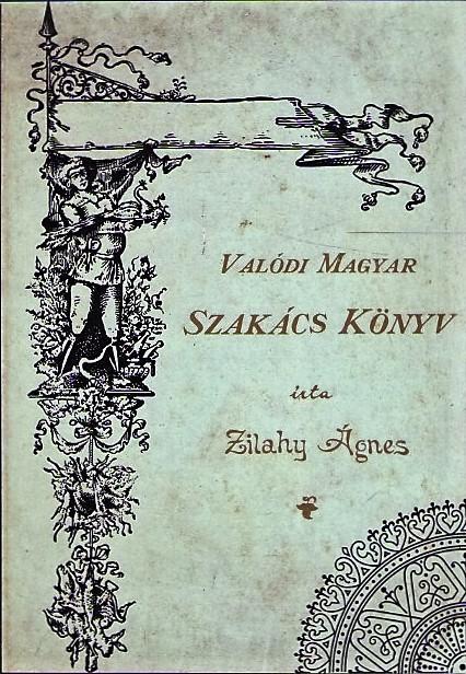 Zilahy Ágnes Valódi Magyar Szakács Könyv, 1892